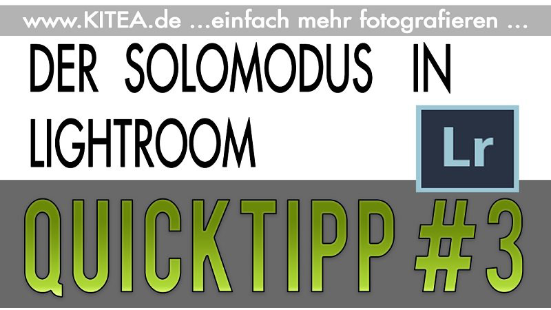 KITEA - QUICKTIPP #3 - Der Solomodus in Lightroom