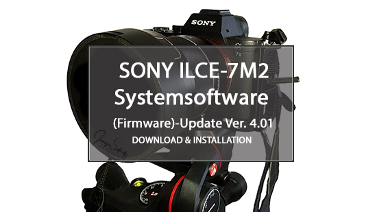 SONY - ILCE-7M2-Systemsoftware (Firmware)-Update Ver. 4.01